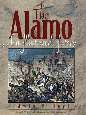 Alamo: An Illustrated History Edwin Palmer Hoyt