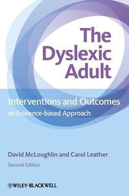Dyslexic Adult: Interventions and Outcomes - An Evidence-Based Approach  by  David McLoughlin