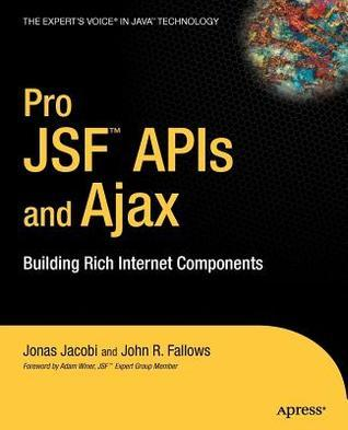 Pro Jsf and Ajax: Building Rich Internet Components  by  John R Fallows
