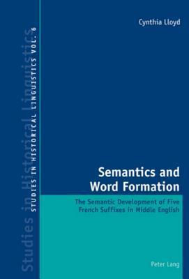 Semantics and Word Formation: The Semantic Development of Five French Suffixes in Middle English Cynthia Lloyd