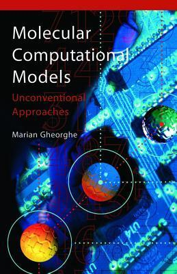 Molecular Computational Models: Unconventional Approaches  by  Marian Gheorghe