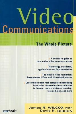 Video Communications: The Whole Picture  by  James R Wilcox