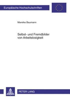 Selbst- Und Fremdbilder Von Arbeitslosigkeit Mareike Baumann