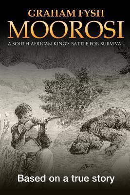 Moorosi: A South African Kings Battle for Survival  by  Graham Fysh