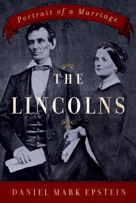 Lincolns: Portrait of a Marriage  by  Daniel Mark Epstein