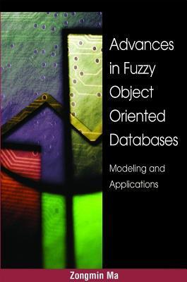Advances in Fuzzy Object-Oriented Databases: Modeling and Applications Zongmin Ma