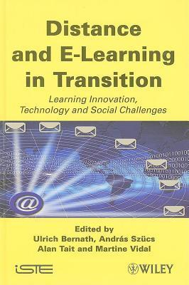 Distance and E-Learning in Transition: Learning Innovation, Technology and Social Challenges  by  Ulrich Bernath