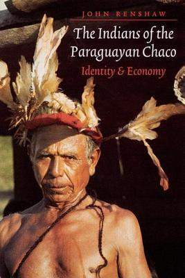 Indians of the Paraguayan Chaco: Identity and Economy John Renshaw