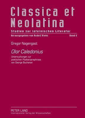 Olor Caledonius: Untersuchungen Zur Poetischen Psalterparaphrase Von George Buchanan  by  Gregor Nagengast
