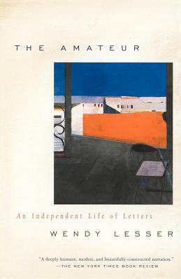 Amateur, The: An Independent Life of Letters  by  Wendy Lesser