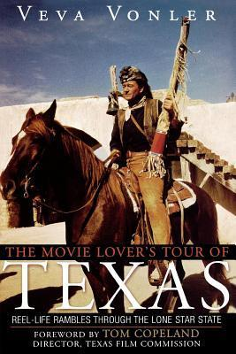 Movie Lovers Tour of Texas: Reel-Life Rambles Through the Lone Star State  by  Veva Vonler