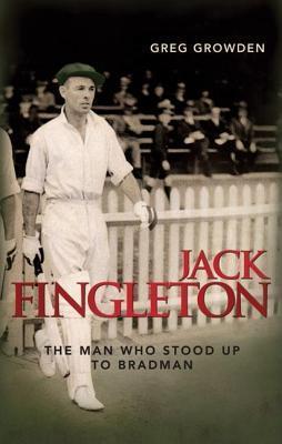 Jack Fingleton: The Man Who Stood Up to Bradman Greg Growden