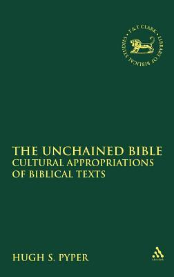 Unchained Bible: Cultural Appropriations of Biblical Texts Hugh S Pyper