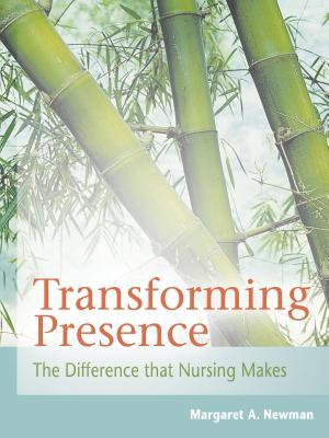 Transforming Presence: The Difference That Nursing Makes  by  Margaret A Newman