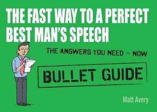 The Fast Way to a Perfect Best Mans Speech: Bullet Guides Matt Avery