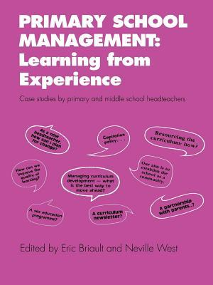Primary School Management: Learning from Experience: Case Studies Primary and Middle School Headteachers by Eric Briault