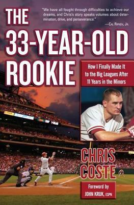 33-Year-Old Rookie: How I Finally Made It to the Big Leagues After Eleven Years in the Minors  by  Chris Coste
