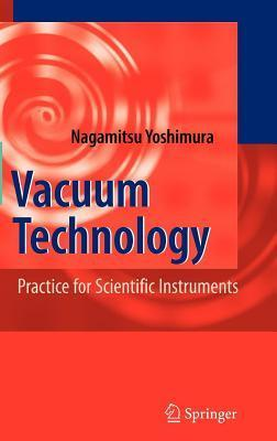Vacuum Technology: Practice for Scientific Instruments  by  Nagamitsu Yoshimura