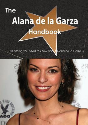 The Alana de La Garza Handbook - Everything You Need to Know about Alana de La Garza Emily Smith