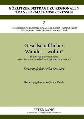 Gesellschaftlicher Wandel - Wohin?: Innovative Entwicklungen in Den Sozialwissenschaften. Regional, International  by  Gisela Thiele