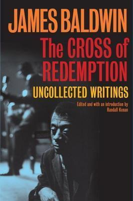 Cross of Redemption: Uncollected Writings James Baldwin