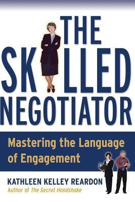 Skilled Negotiator: Mastering the Language of Engagement  by  Kathleen Reardon