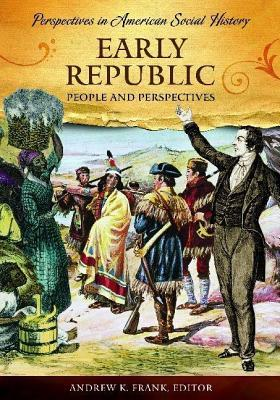 Early Republic: People and Perspectives. Perspectives in American Social History Series.  by  Andrew Frank