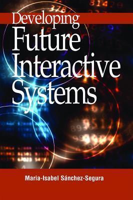Developing Future Interactive Systems Maria-Isabel Sanchez-Segura