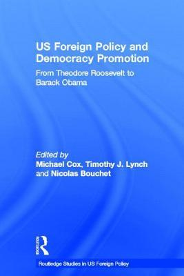 Us Presidents and Democracy Promotion: From Theodore Roosevelt to Barack Obama  by  Michael Cox