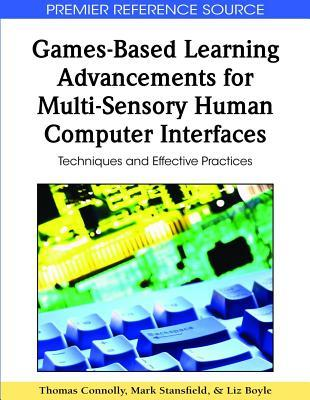 Games-Based Learning Advancements for Multi-Sensory Human Computer Interfaces: Techniques and Effective Practices  by  Thomas Connolly