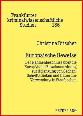 Europaische Beweise: Der Rahmenbeschluss Uber Die Europaische Beweisanordnung Zur Erlangung Von Sachen, Schriftstucken Und Daten Zur Verwendung in Str Christine Ditscher