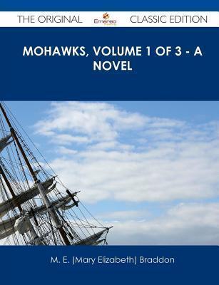 Mohawks, Volume 1 of 3 - A Novel - The Original Classic Edition  by  Mary Elizabeth Braddon