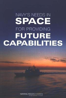 Navys Needs in Space for Providing Future Capabilities  by  Committee on the Navys Needs in Space for Providing Future Capabilites