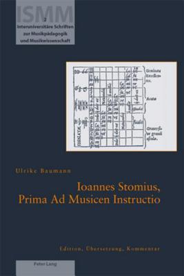Ioannes Stomius, Prima Ad Musicen Instructio: Edition, Ubersetzung, Kommentar  by  Ulrike Baumann