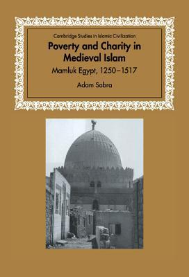 Poverty and Charity in Medieval Islam: Mamluk Egypt, 1250 1517 Adam Sabra