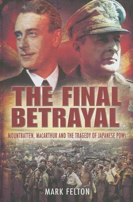 Final Betrayal: MacArthur and the Tragedy of Japanese POWs Mark Felton