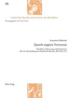 Querela Magistri Treverensis: Neuedition, Ubersetzung Und Kommentar Mit Einer Beschreibung Der Handschrift Bruxelles, Br 10615-729  by  Annastina Kaffarnik