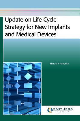 Update on Life Cycle Strategy for New Implants and Medical Devices  by  Marvi Harwoko