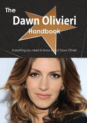 The Dawn Olivieri Handbook - Everything You Need to Know about Dawn Olivieri  by  Emily Smith