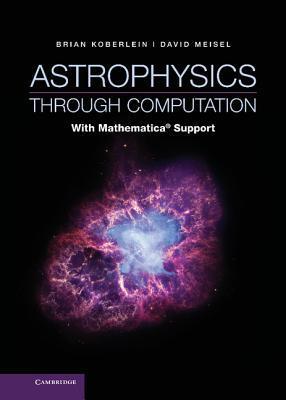 Astrophysics Through Computation: With Mathematica(r) Support  by  Brian Koberlein