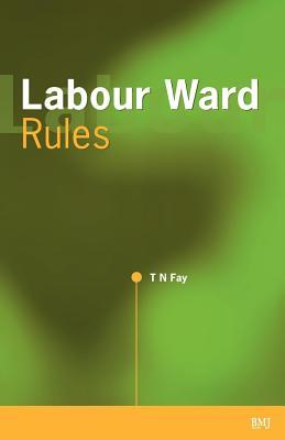 Labour Ward Rules  by  Toby Fay