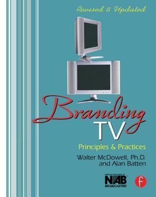 Branding TV: Principles and Practices Walter McDowell