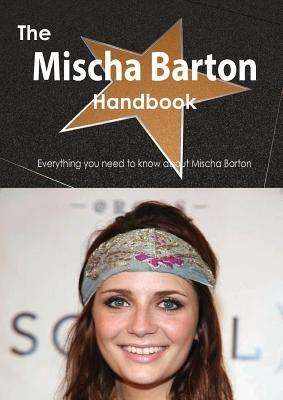 The Mischa Barton Handbook - Everything You Need to Know about Mischa Barton  by  Emily Smith