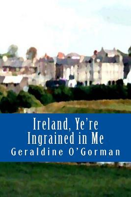 Ireland, Yere Ingrained in Me: We Irish Are Part Mortal, Part Fairy. If It Wasnt for the Fairies, Our Race Would Have Been Wiped Out Altogether.  by  Geraldine OGorman