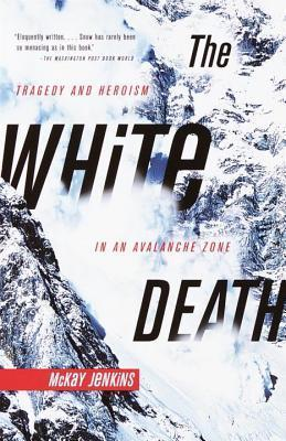White Death: Tragedy and Heroism in an Avalanche Zone  by  Mckay Jenkins
