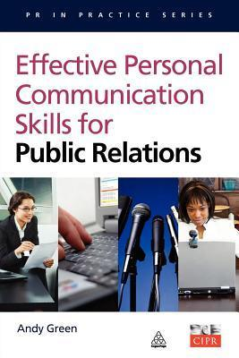 Effective Personal Communication Skills for Public Relations  by  Andy Green