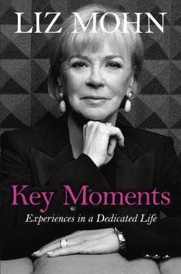 Key Moments: Experiences in a Dedicated Life Liz Mohn