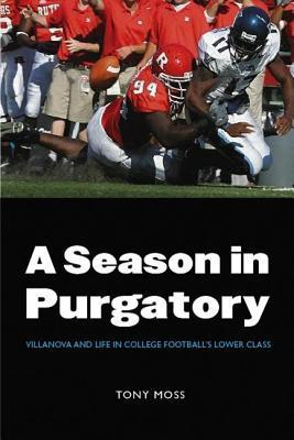 Season in Purgatory: Villanova and Life in College Footballs Lower Class Tony Moss