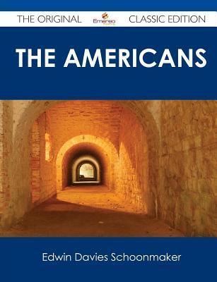The Americans - The Original Classic Edition Edwin Davies Schoonmaker