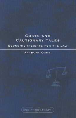 Costs and Cautionary Tales: Economic Insights for the Law. Legal Theory Today. Anthony Ogus